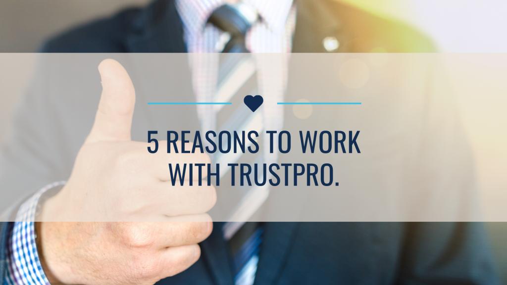 5 reasons to work with TrustPro 1024x576 - 5 reasons to choose TrustPro.