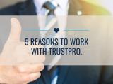 5 reasons to work with TrustPro 160x120 - 5 reasons to choose TrustPro.